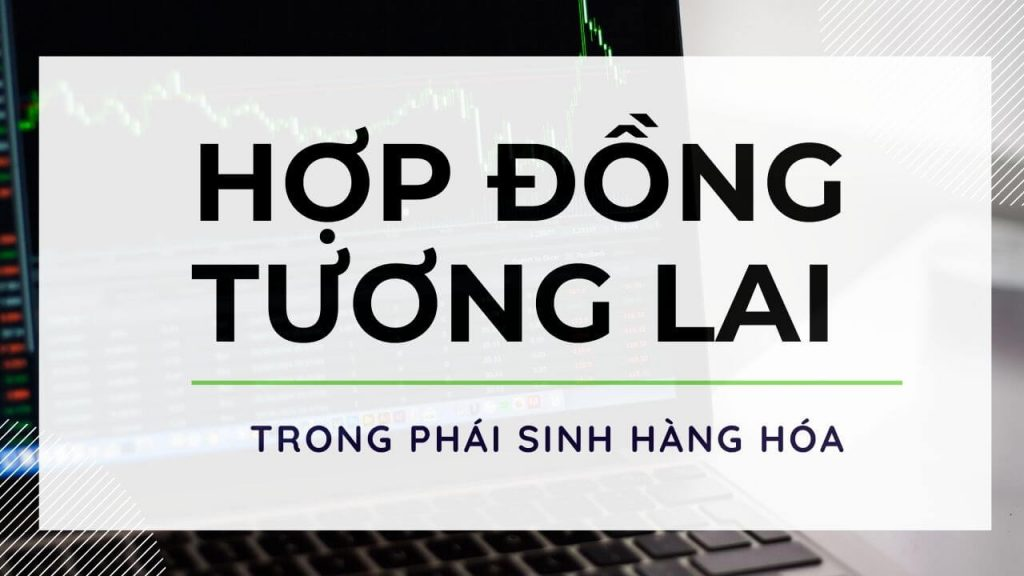 hop dong tuong lai hang hoa